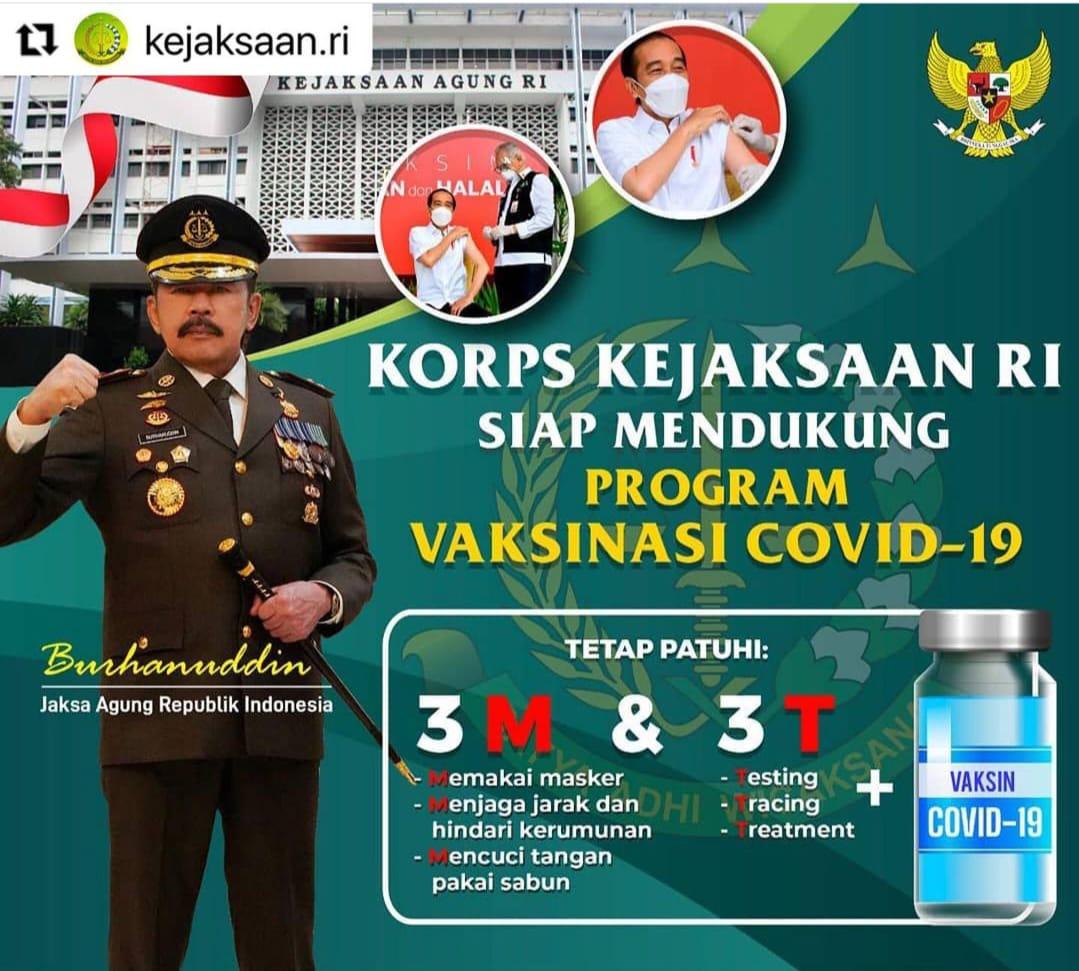 Tetap patuhi protokol kesehatan 3M Memakai Masker, Menjaga Jarak dan Mencuci Tangan. Korps Kejaksaan RI siap mendukung Program Vaksinasi COVID-19.